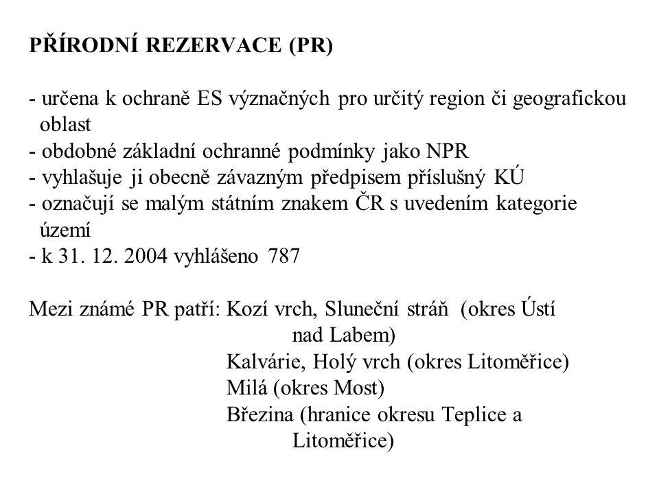 PŘÍRODNÍ REZERVACE (PR) - určena k ochraně ES význačných pro určitý region či geografickou oblast - obdobné základní ochranné podmínky jako NPR - vyhlašuje ji obecně závazným předpisem příslušný KÚ - označují se malým státním znakem ČR s uvedením kategorie území - k 31.