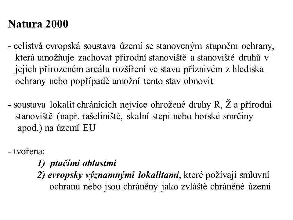 Natura 2000 - celistvá evropská soustava území se stanoveným stupněm ochrany, která umožňuje zachovat přírodní stanoviště a stanoviště druhů v jejich přirozeném areálu rozšíření ve stavu příznivém z hlediska ochrany nebo popřípadě umožní tento stav obnovit - soustava lokalit chránících nejvíce ohrožené druhy R, Ž a přírodní stanoviště (např.