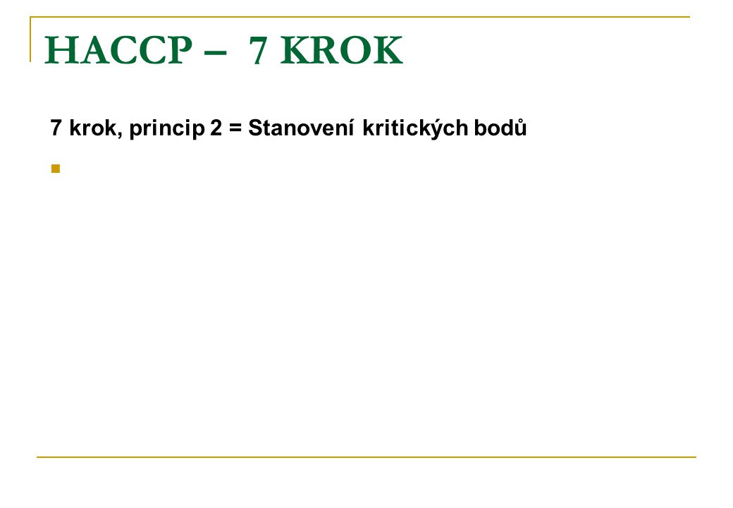 HACCP – 7 KROK 7 krok, princip 2 = Stanovení kritických bodů
