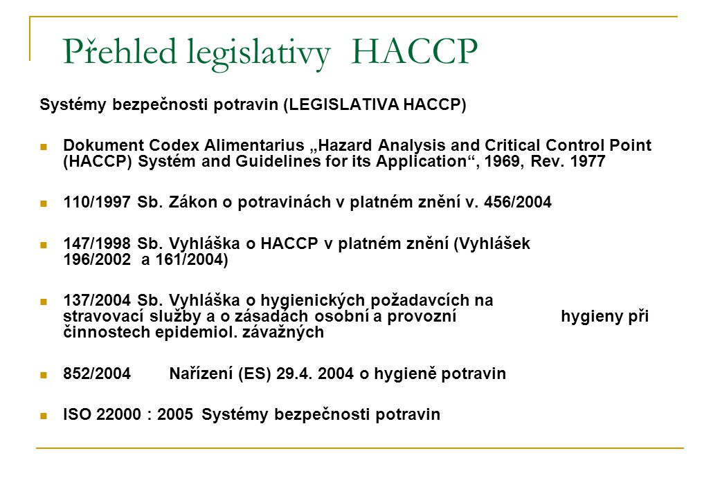 "Přehled legislativy HACCP Systémy bezpečnosti potravin (LEGISLATIVA HACCP) Dokument Codex Alimentarius ""Hazard Analysis and Critical Control Point (HACCP) Systém and Guidelines for its Application , 1969, Rev."
