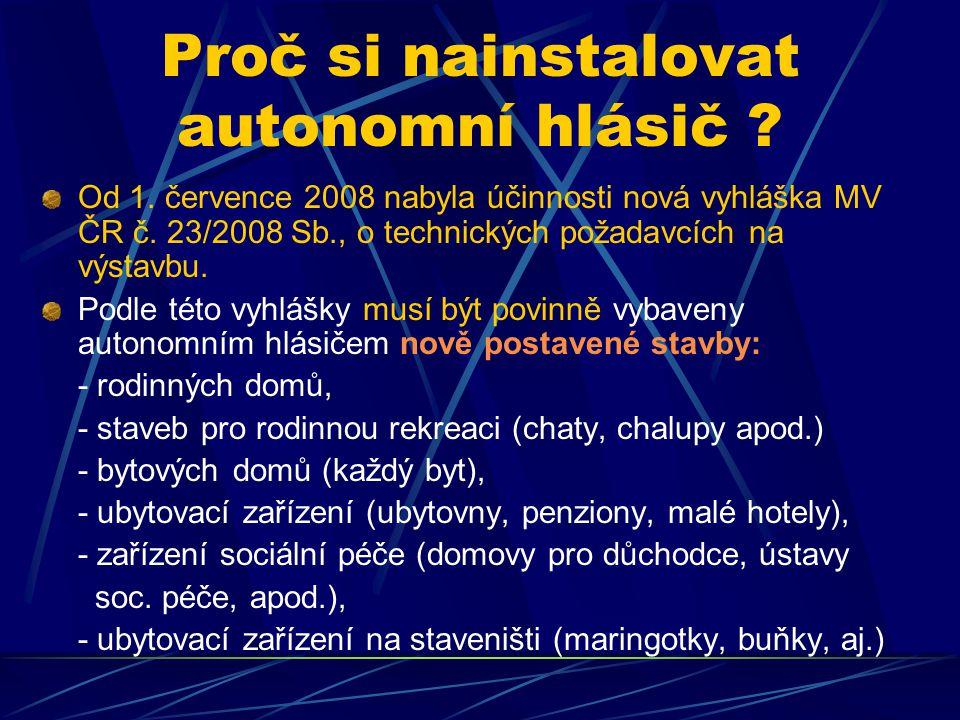 Proč si nainstalovat autonomní hlásič ? Od 1. července 2008 nabyla účinnosti nová vyhláška MV ČR č. 23/2008 Sb., o technických požadavcích na výstavbu