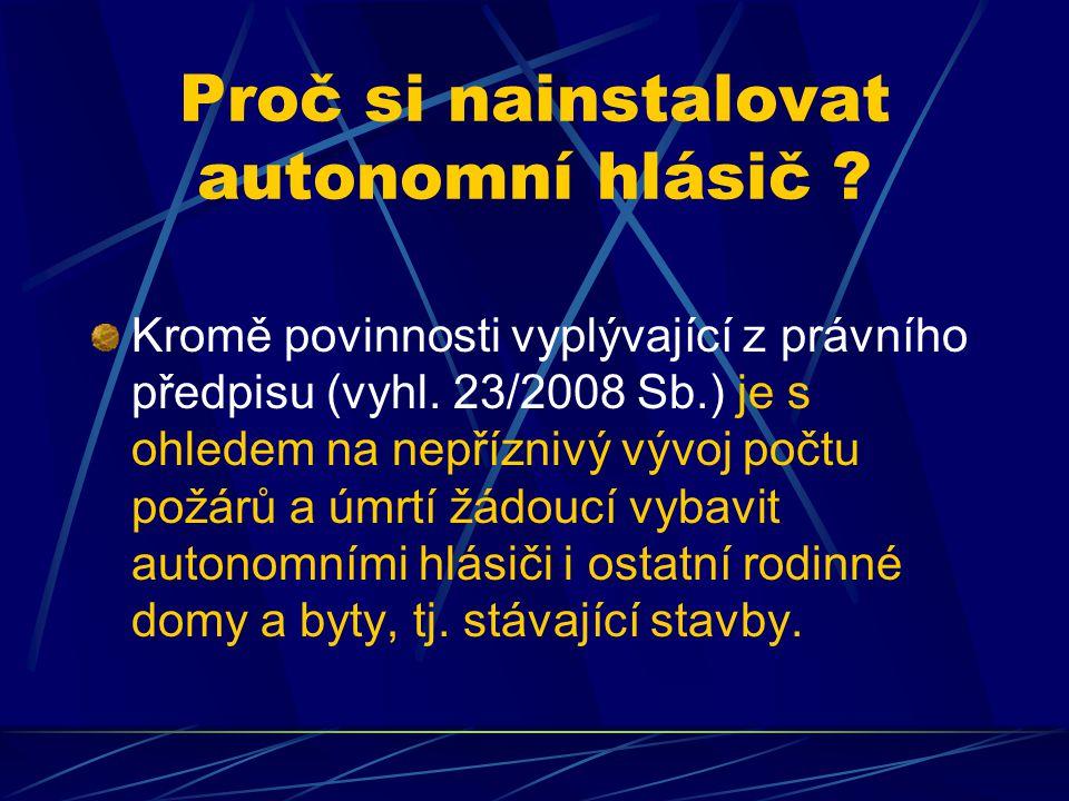 Proč si nainstalovat autonomní hlásič ? Kromě povinnosti vyplývající z právního předpisu (vyhl. 23/2008 Sb.) je s ohledem na nepříznivý vývoj počtu po
