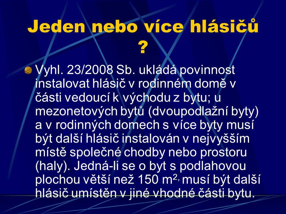 Jeden nebo více hlásičů ? Vyhl. 23/2008 Sb. ukládá povinnost instalovat hlásič v rodinném domě v části vedoucí k východu z bytu; u mezonetových bytů (