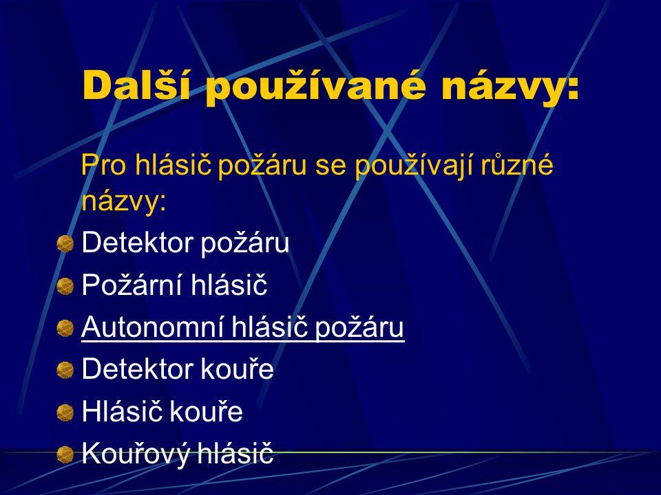 Další používané názvy: Pro hlásič požáru se používají různé názvy: Detektor požáru Požární hlásič Autonomní hlásič požáru Detektor kouře Hlásič kouře