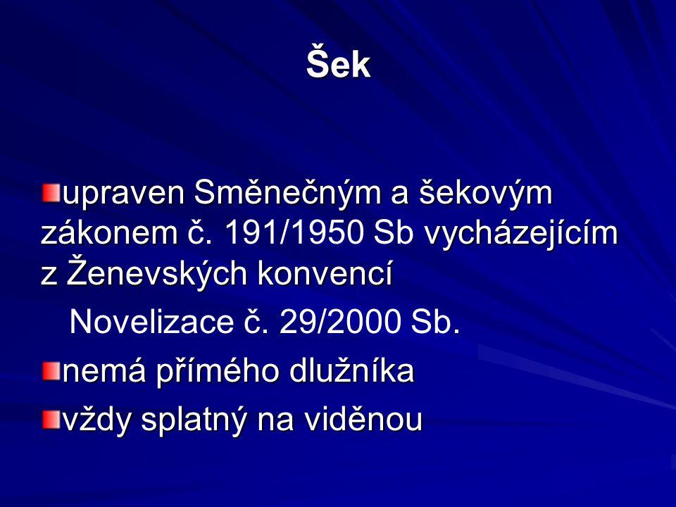 Šek upraven Směnečným a šekovým zákonem vycházejícím z Ženevských konvencí upraven Směnečným a šekovým zákonem č.