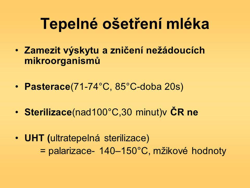 Tepelné ošetření mléka Zamezit výskytu a zničení nežádoucích mikroorganismů Pasterace(71-74°C, 85°C-doba 20s) Sterilizace(nad100°C,30 minut)v ČR ne UHT (ultratepelná sterilizace) = palarizace- 140–150°C, mžikové hodnoty