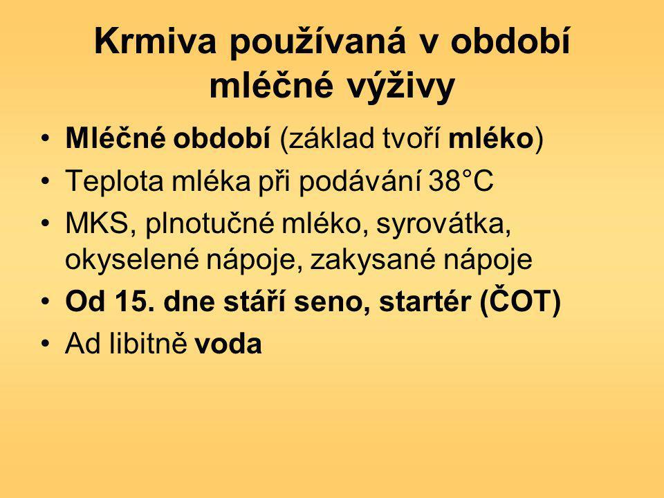 Krmiva používaná v období mléčné výživy Mléčné období (základ tvoří mléko) Teplota mléka při podávání 38°C MKS, plnotučné mléko, syrovátka, okyselené nápoje, zakysané nápoje Od 15.