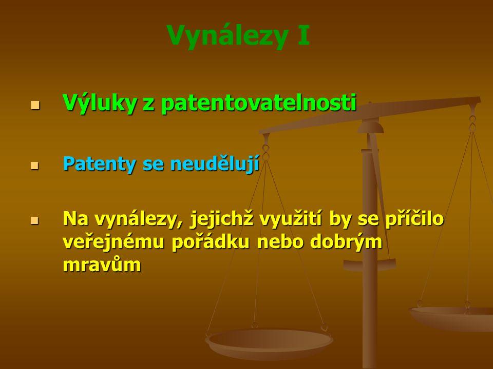 Vynálezy I Výluky z patentovatelnosti Výluky z patentovatelnosti Patenty se neudělují Patenty se neudělují Na vynálezy, jejichž využití by se příčilo