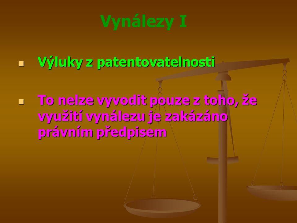 Vynálezy I Výluky z patentovatelnosti Výluky z patentovatelnosti To nelze vyvodit pouze z toho, že využití vynálezu je zakázáno právním předpisem To n