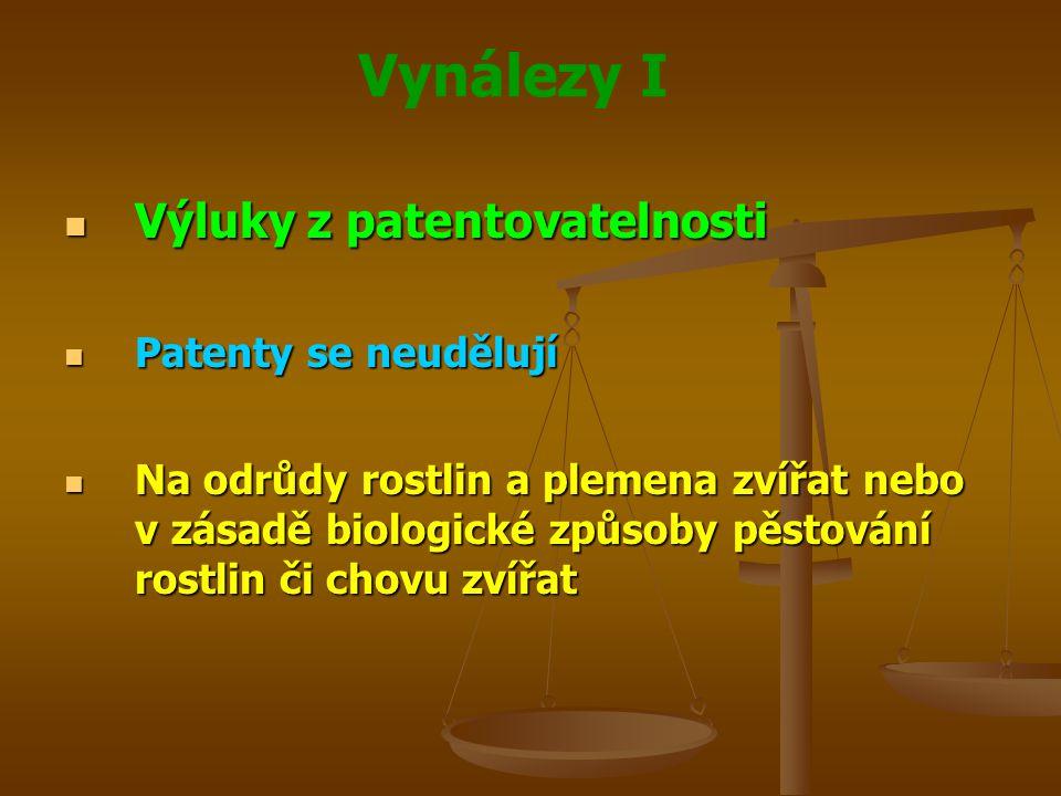Vynálezy I Výluky z patentovatelnosti Výluky z patentovatelnosti Patenty se neudělují Patenty se neudělují Na odrůdy rostlin a plemena zvířat nebo v z