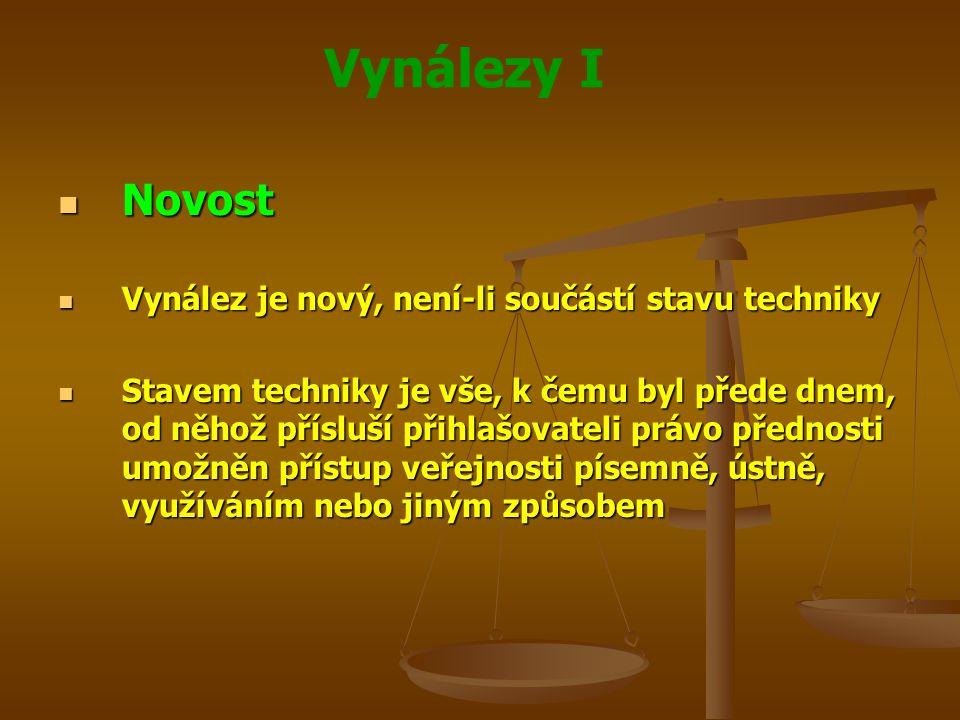 Vynálezy I Novost Novost Vynález je nový, není-li součástí stavu techniky Vynález je nový, není-li součástí stavu techniky Stavem techniky je vše, k č