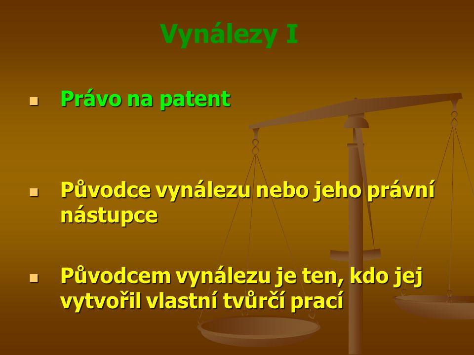 Vynálezy I Právo na patent Právo na patent Původce vynálezu nebo jeho právní nástupce Původce vynálezu nebo jeho právní nástupce Původcem vynálezu je