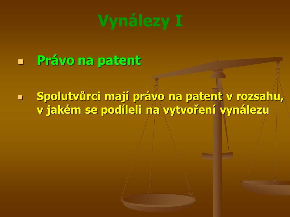 Vynálezy I Právo na patent Právo na patent Spolutvůrci mají právo na patent v rozsahu, v jakém se podíleli na vytvoření vynálezu Spolutvůrci mají práv