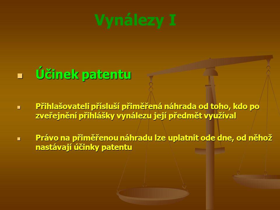 Vynálezy I Účinek patentu Účinek patentu Přihlašovateli přísluší přiměřená náhrada od toho, kdo po zveřejnění přihlášky vynálezu její předmět využíval
