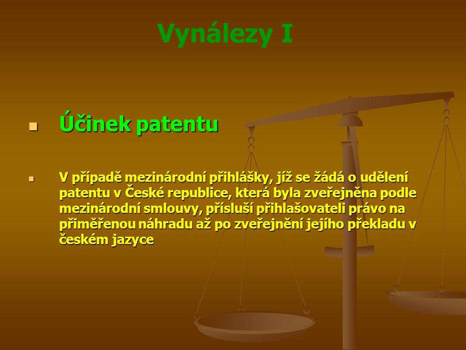 Vynálezy I Účinek patentu Účinek patentu V případě mezinárodní přihlášky, jíž se žádá o udělení patentu v České republice, která byla zveřejněna podle