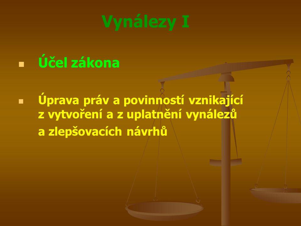 Vynálezy I Účel zákona Úprava práv a povinností vznikající z vytvoření a z uplatnění vynálezů a zlepšovacích návrhů