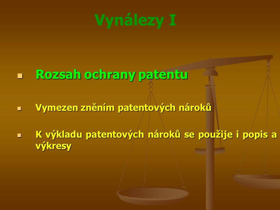 Vynálezy I Rozsah ochrany patentu Rozsah ochrany patentu Vymezen zněním patentových nároků Vymezen zněním patentových nároků K výkladu patentových nár