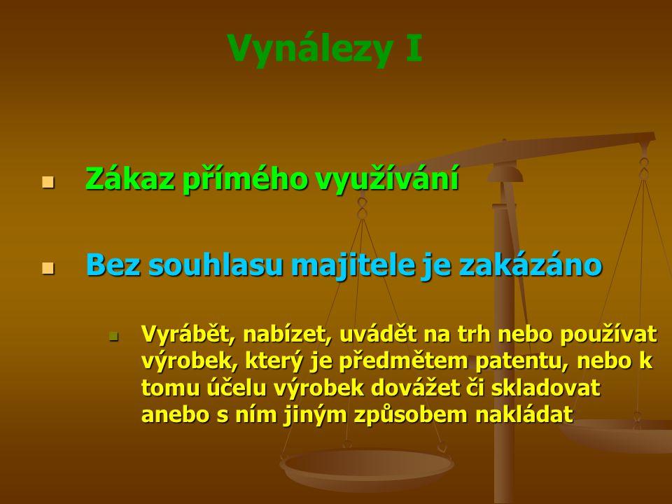 Vynálezy I Zákaz přímého využívání Zákaz přímého využívání Bez souhlasu majitele je zakázáno Bez souhlasu majitele je zakázáno Vyrábět, nabízet, uvádě
