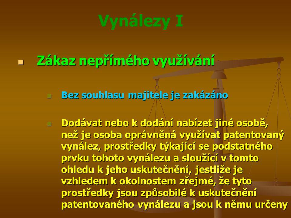 Vynálezy I Zákaz nepřímého využívání Zákaz nepřímého využívání Bez souhlasu majitele je zakázáno Bez souhlasu majitele je zakázáno Dodávat nebo k dodá
