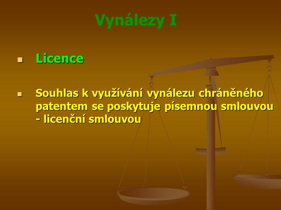 Vynálezy I Licence Licence Souhlas k využívání vynálezu chráněného patentem se poskytuje písemnou smlouvou - licenční smlouvou Souhlas k využívání vyn