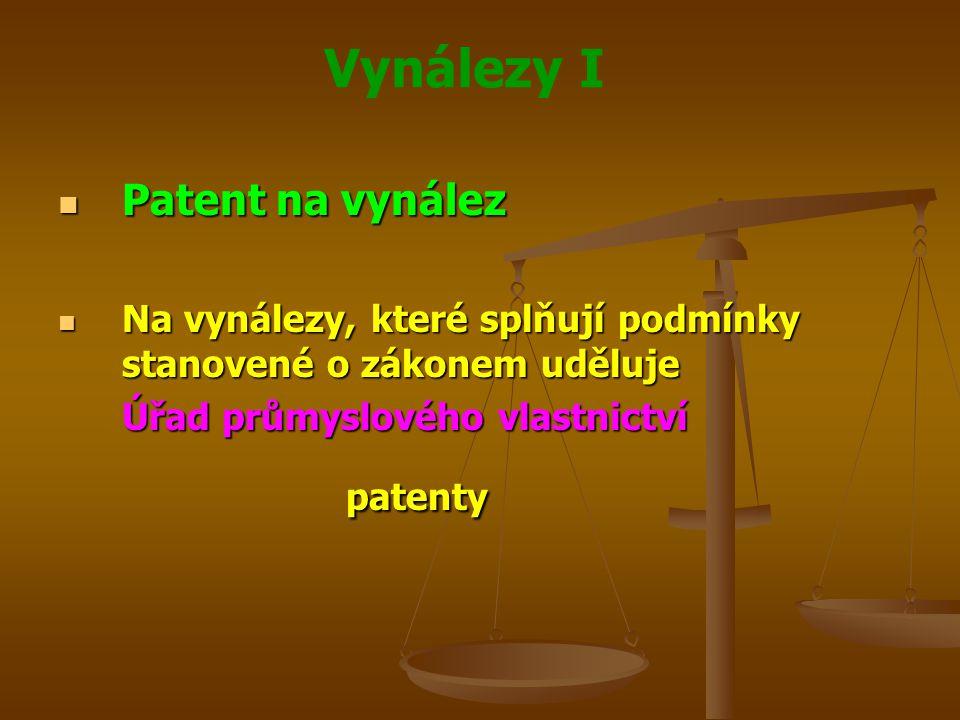 Vynálezy I Patentovatelnost vynálezů Patentovatelnost vynálezů Patenty se udělují na vynálezy Patenty se udělují na vynálezy Nové Nové Výsledkem vynálezecké činnosti Výsledkem vynálezecké činnosti Průmyslově využitelné Průmyslově využitelné