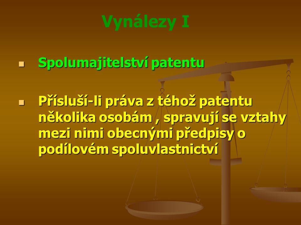 Vynálezy I Spolumajitelství patentu Spolumajitelství patentu Přísluší-li práva z téhož patentu několika osobám, spravují se vztahy mezi nimi obecnými