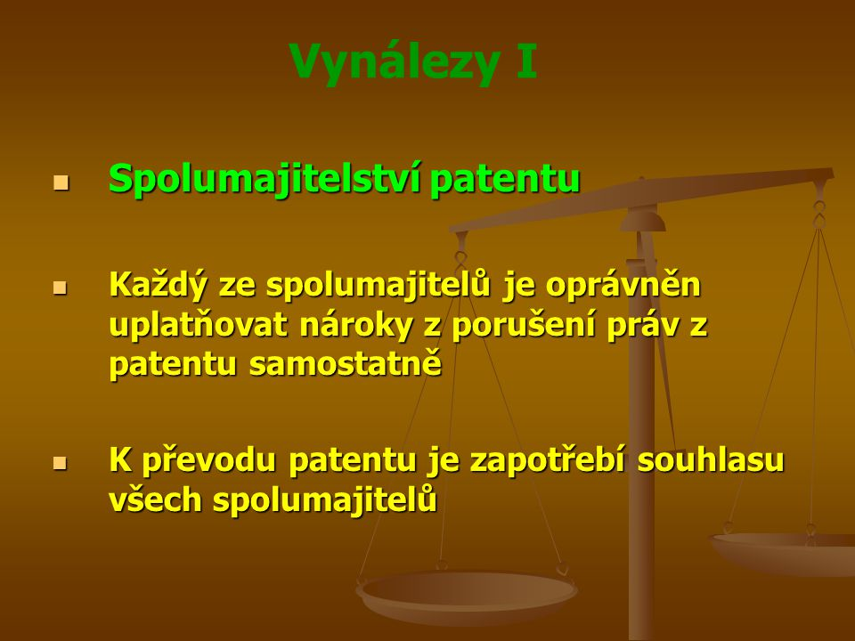 Vynálezy I Spolumajitelství patentu Spolumajitelství patentu Každý ze spolumajitelů je oprávněn uplatňovat nároky z porušení práv z patentu samostatně
