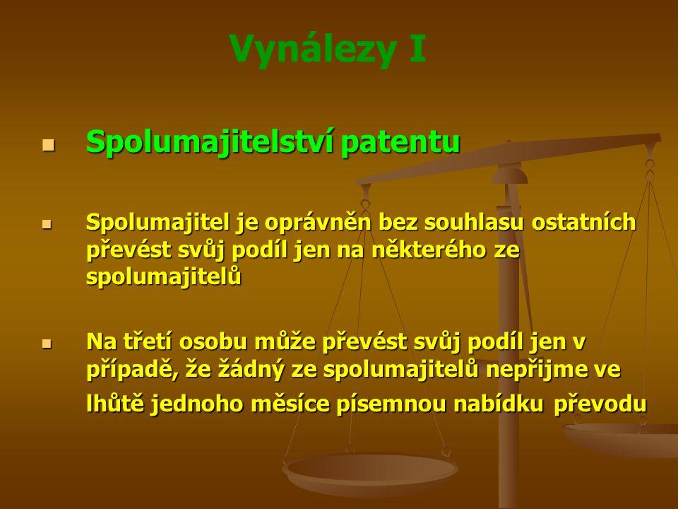 Vynálezy I Spolumajitelství patentu Spolumajitelství patentu Spolumajitel je oprávněn bez souhlasu ostatních převést svůj podíl jen na některého ze sp