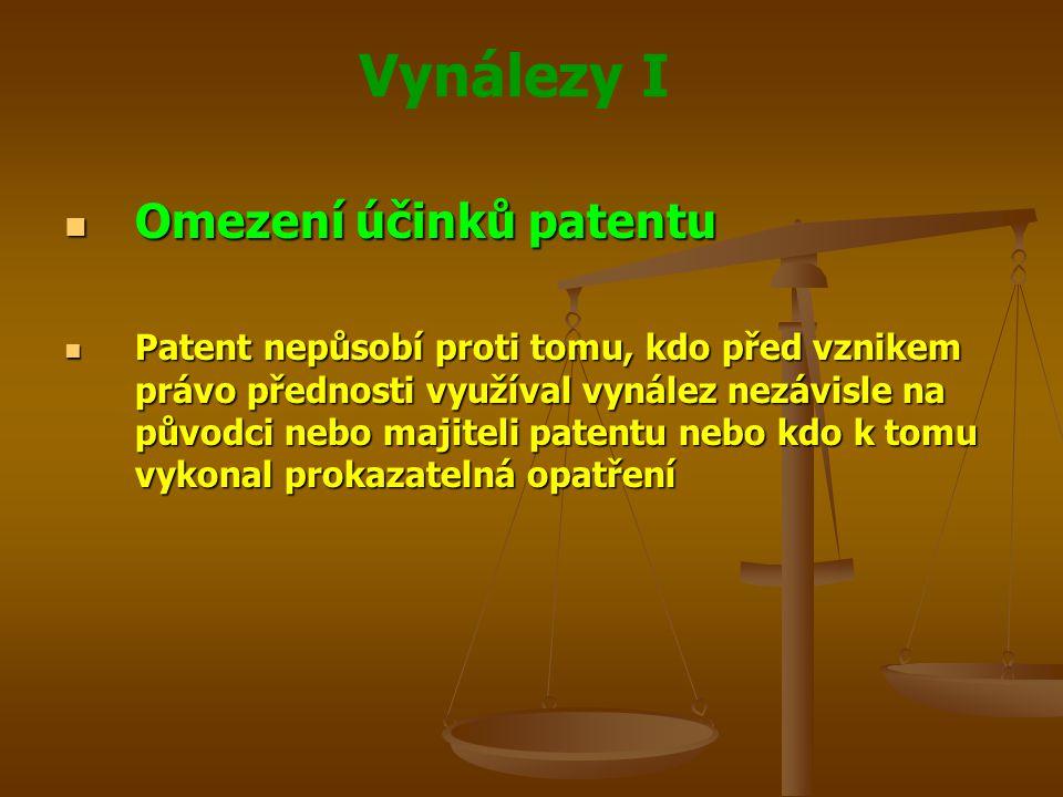 Vynálezy I Omezení účinků patentu Omezení účinků patentu Patent nepůsobí proti tomu, kdo před vznikem právo přednosti využíval vynález nezávisle na pů