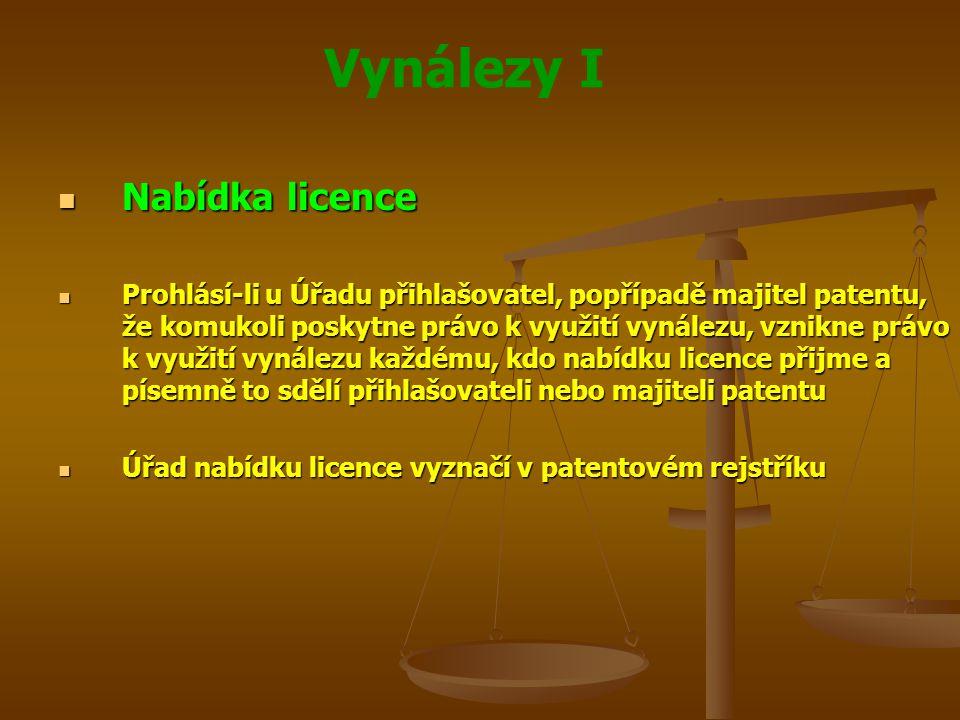 Vynálezy I Nabídka licence Nabídka licence Prohlásí-li u Úřadu přihlašovatel, popřípadě majitel patentu, že komukoli poskytne právo k využití vynálezu