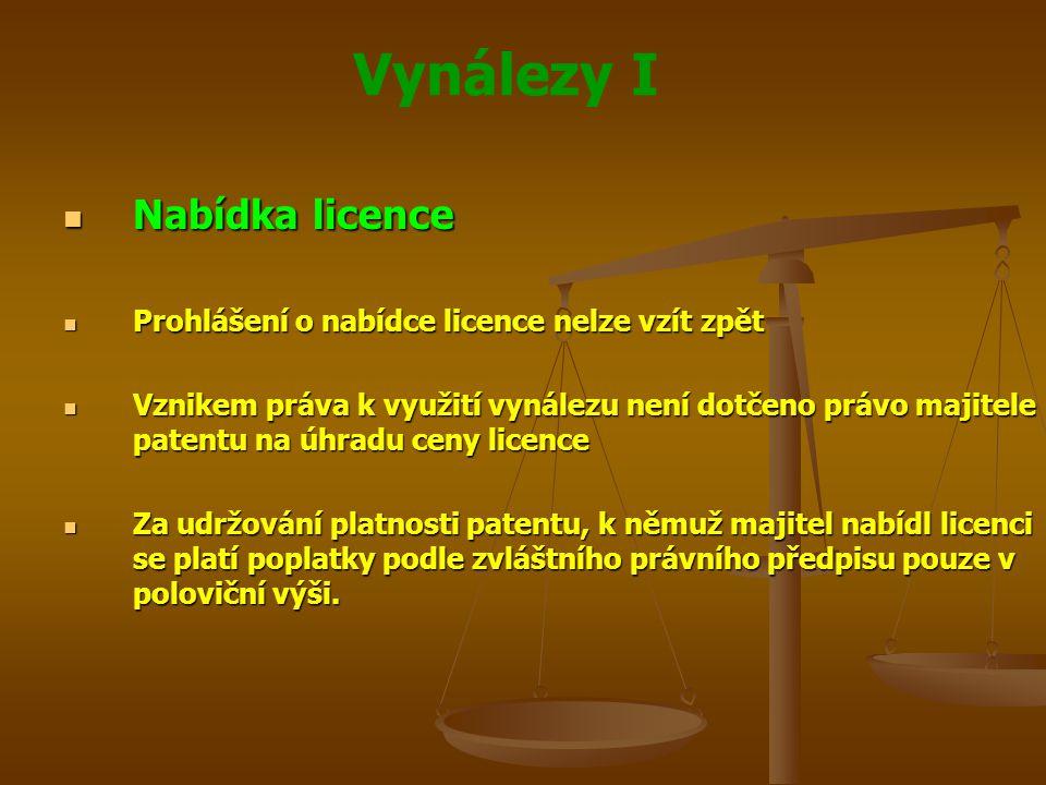 Vynálezy I Nabídka licence Nabídka licence Prohlášení o nabídce licence nelze vzít zpět Prohlášení o nabídce licence nelze vzít zpět Vznikem práva k v