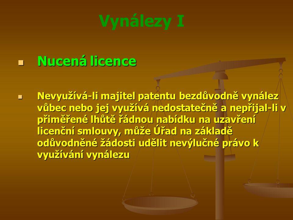 Vynálezy I Nucená licence Nucená licence Nevyužívá-li majitel patentu bezdůvodně vynález vůbec nebo jej využívá nedostatečně a nepřijal-li v přiměřené