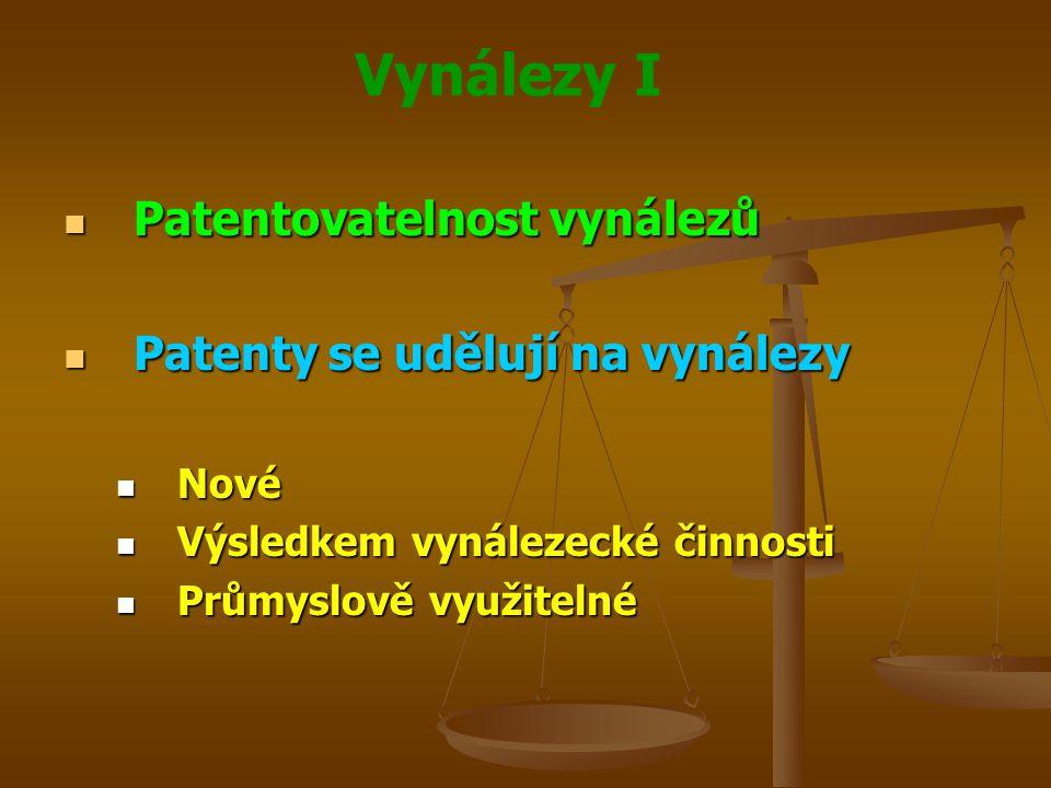 Vynálezy I Účinek patentu Účinek patentu Majitel patentu má výlučné právo Majitel patentu má výlučné právo Využívat vynález Využívat vynález Poskytnout souhlas k využívání vynálezu jiným osobám Poskytnout souhlas k využívání vynálezu jiným osobám Převést patent na třetí osoby Převést patent na třetí osoby