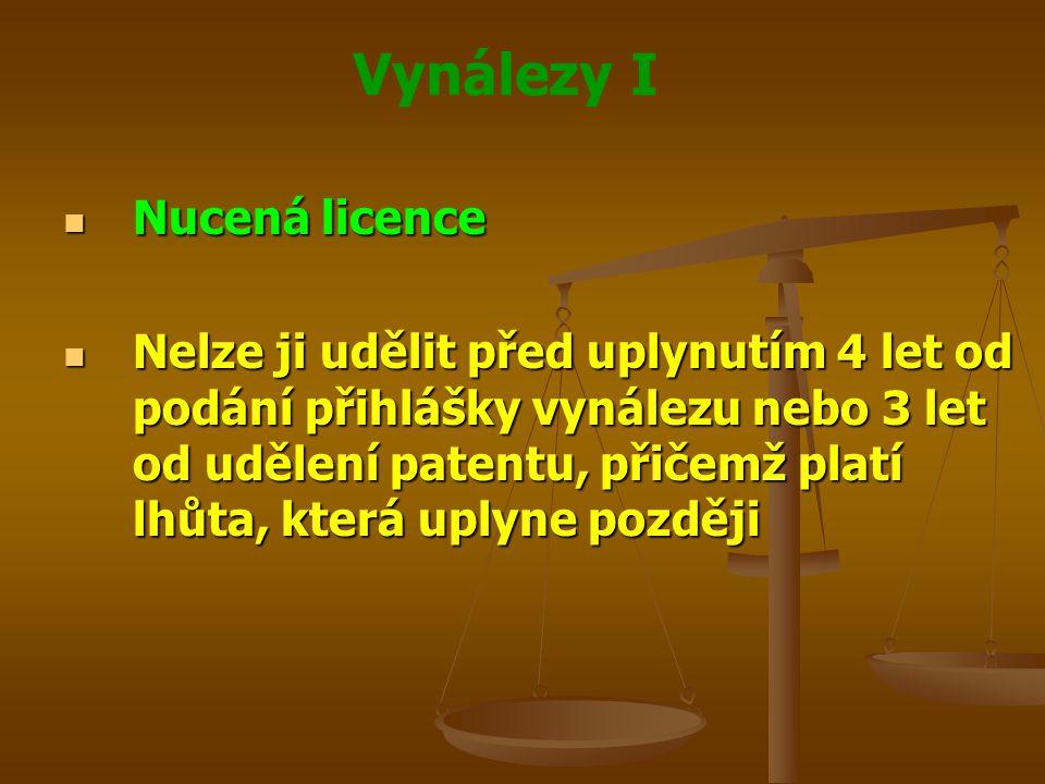 Vynálezy I Nucená licence Nucená licence Nelze ji udělit před uplynutím 4 let od podání přihlášky vynálezu nebo 3 let od udělení patentu, přičemž plat