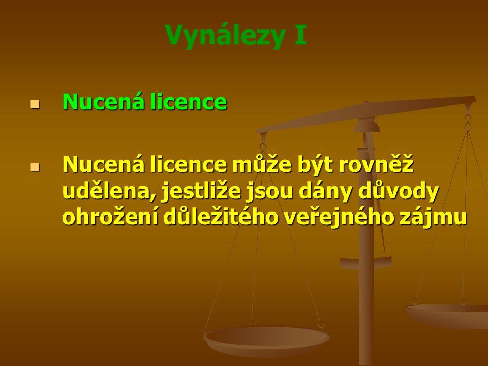 Vynálezy I Nucená licence Nucená licence Nucená licence může být rovněž udělena, jestliže jsou dány důvody ohrožení důležitého veřejného zájmu Nucená