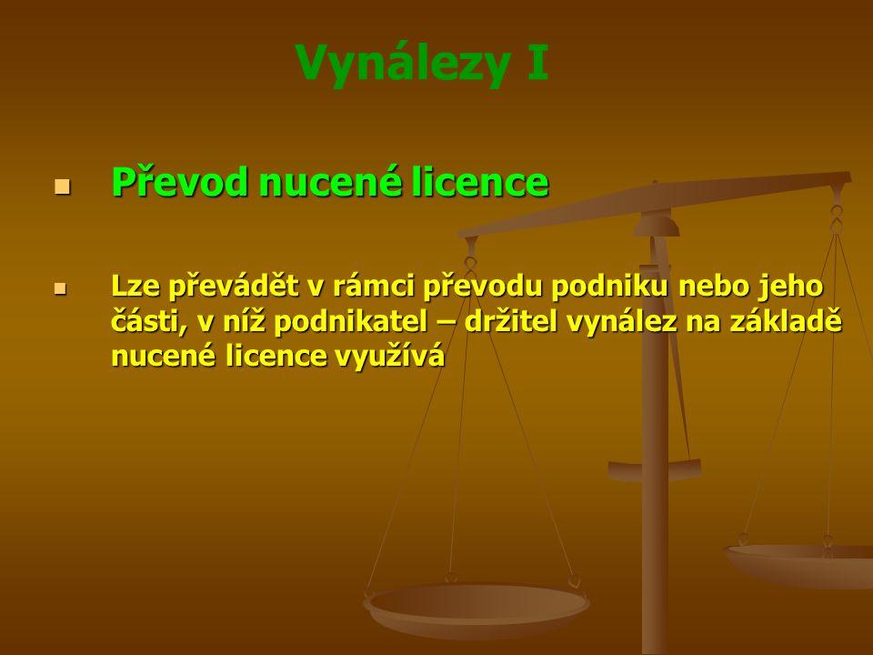 Vynálezy I Převod nucené licence Převod nucené licence Lze převádět v rámci převodu podniku nebo jeho části, v níž podnikatel – držitel vynález na zák