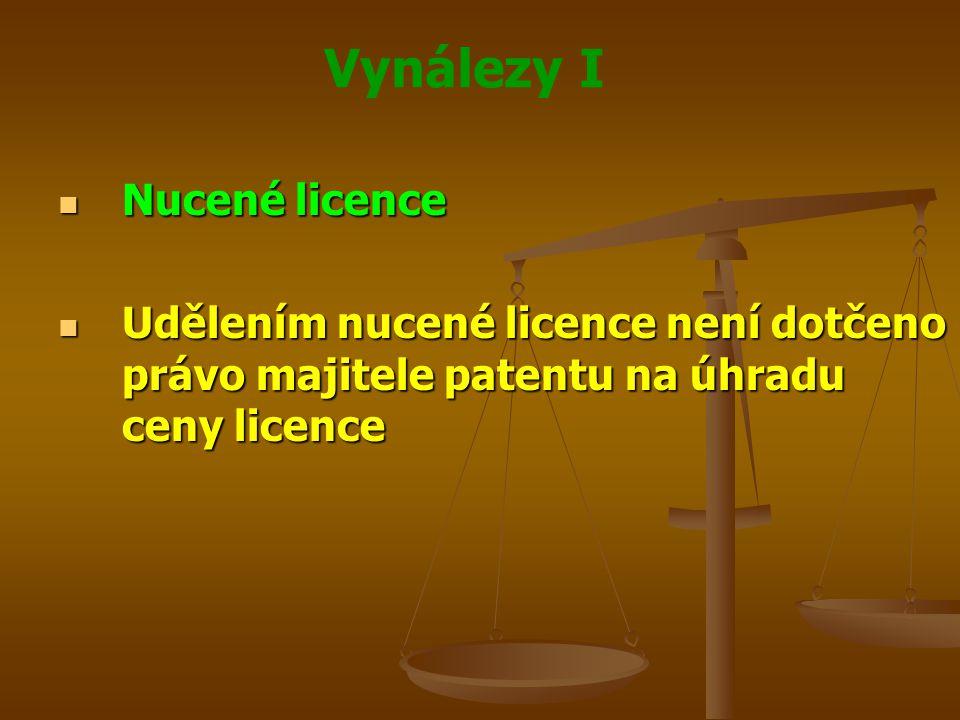 Vynálezy I Nucené licence Nucené licence Udělením nucené licence není dotčeno právo majitele patentu na úhradu ceny licence Udělením nucené licence ne