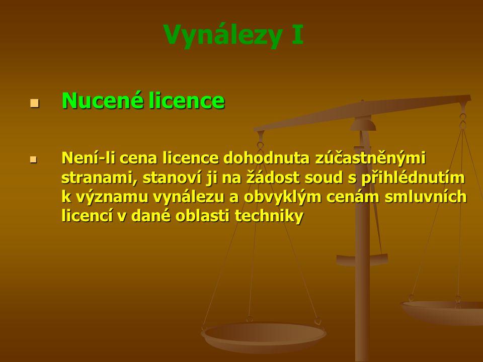 Vynálezy I Nucené licence Nucené licence Není-li cena licence dohodnuta zúčastněnými stranami, stanoví ji na žádost soud s přihlédnutím k významu vyná