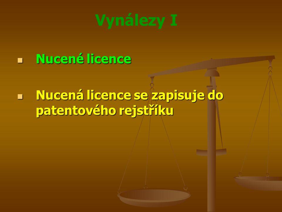 Vynálezy I Nucené licence Nucené licence Nucená licence se zapisuje do patentového rejstříku Nucená licence se zapisuje do patentového rejstříku