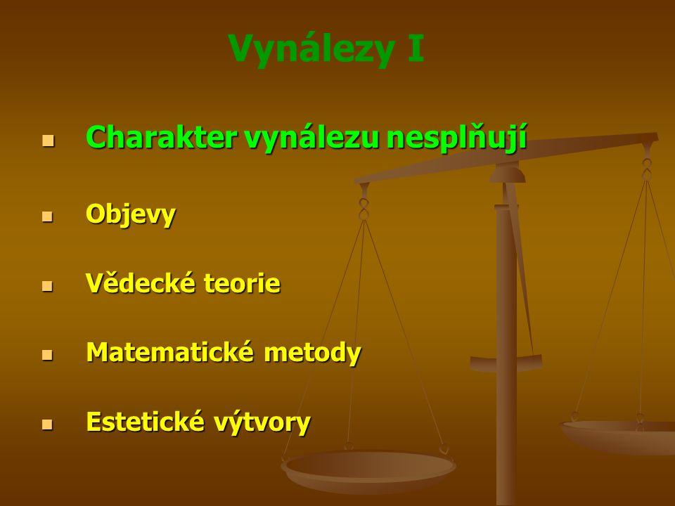 Vynálezy I Charakter vynálezu nesplňují Charakter vynálezu nesplňují Objevy Objevy Vědecké teorie Vědecké teorie Matematické metody Matematické metody Estetické výtvory Estetické výtvory