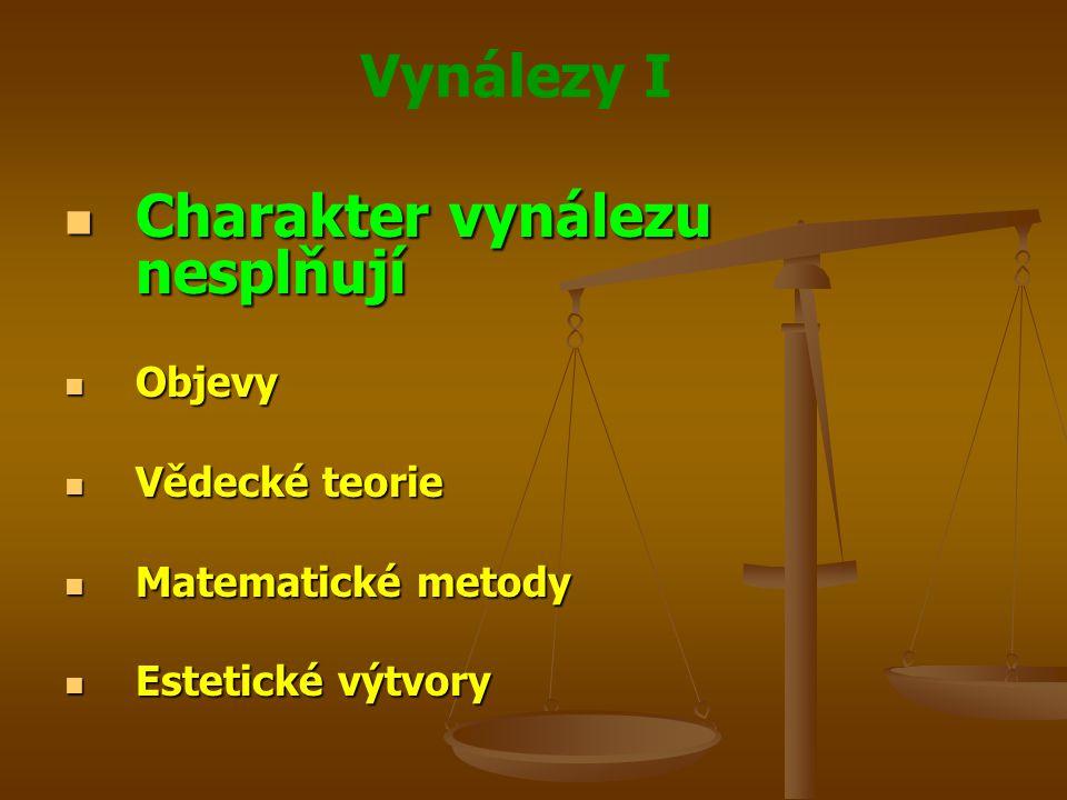 Vynálezy I Charakter vynálezu nesplňují Charakter vynálezu nesplňují Objevy Objevy Vědecké teorie Vědecké teorie Matematické metody Matematické metody