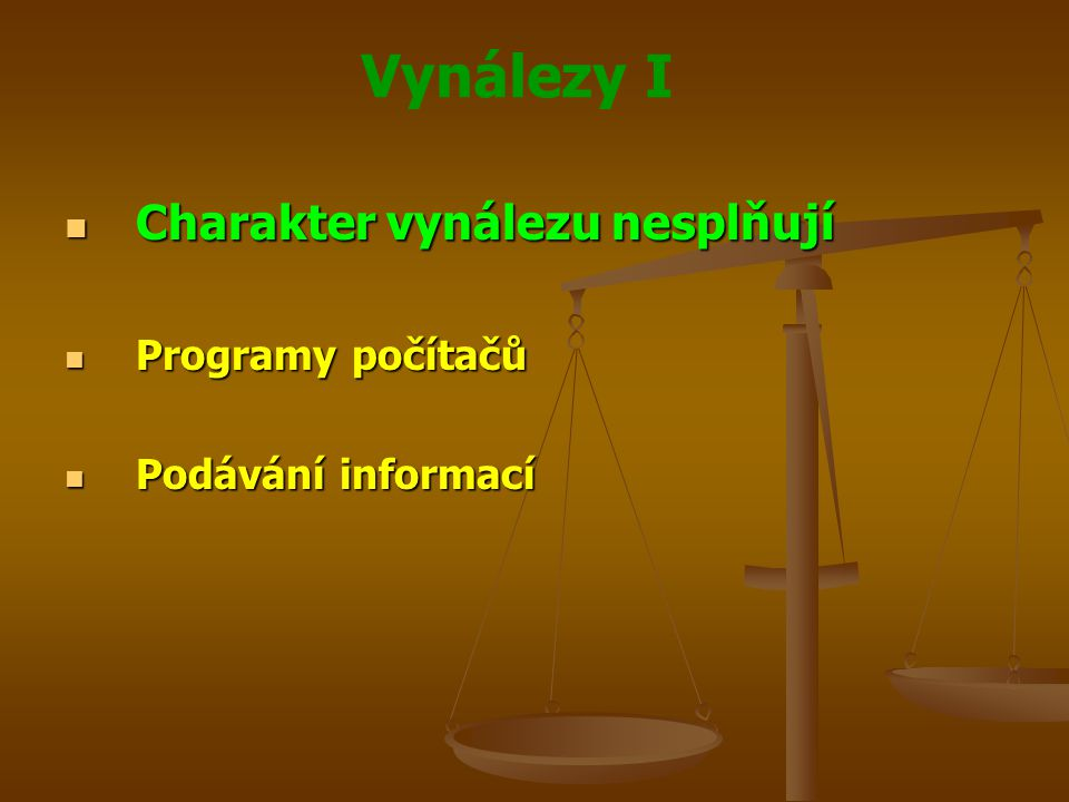 Vynálezy I Podmínka Podmínka Patentovatelnost předmětů nebo činností je vyloučena za předpokladu, že se přihláška vynálezu nebo patent týkají pouze těchto předmětů nebo činností Patentovatelnost předmětů nebo činností je vyloučena za předpokladu, že se přihláška vynálezu nebo patent týkají pouze těchto předmětů nebo činností