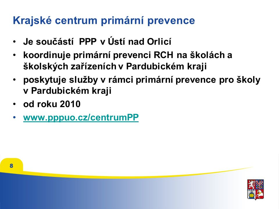 8 Krajské centrum primární prevence Je součástí PPP v Ústí nad Orlicí koordinuje primární prevenci RCH na školách a školských zařízeních v Pardubickém