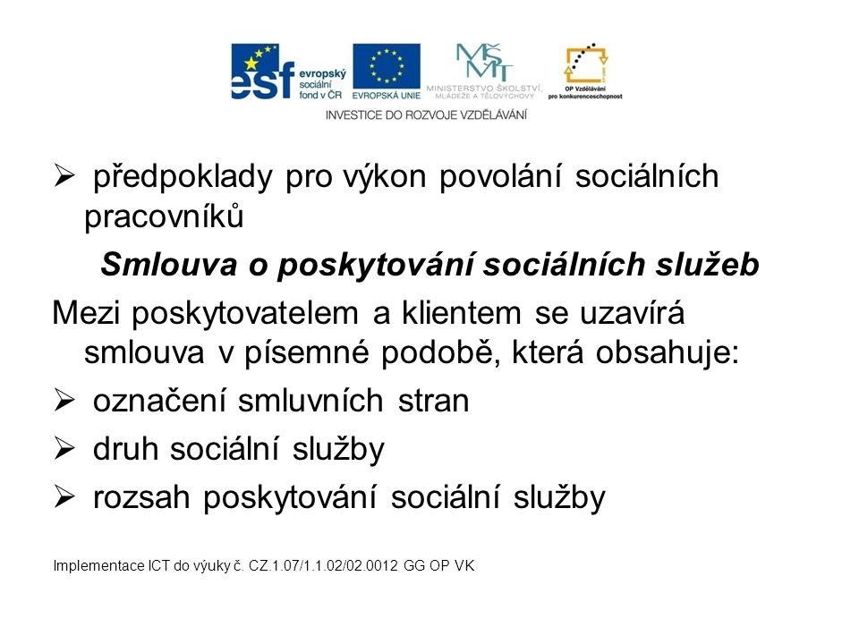  předpoklady pro výkon povolání sociálních pracovníků Smlouva o poskytování sociálních služeb Mezi poskytovatelem a klientem se uzavírá smlouva v pís