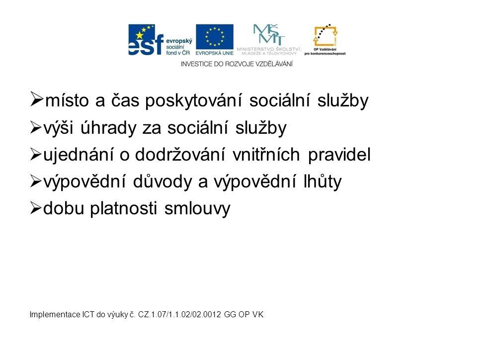  místo a čas poskytování sociální služby  výši úhrady za sociální služby  ujednání o dodržování vnitřních pravidel  výpovědní důvody a výpovědní l