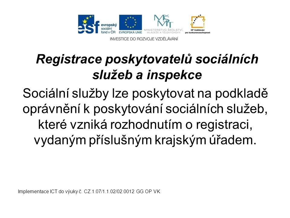 Registrace poskytovatelů sociálních služeb a inspekce Sociální služby lze poskytovat na podkladě oprávnění k poskytování sociálních služeb, které vzni