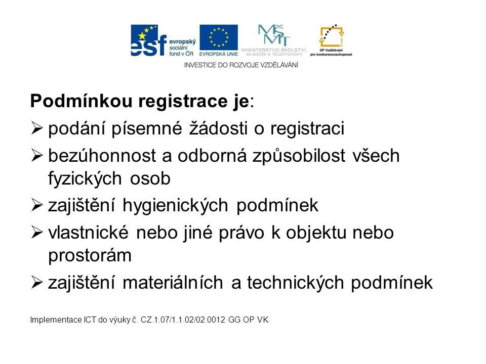 Podmínkou registrace je:  podání písemné žádosti o registraci  bezúhonnost a odborná způsobilost všech fyzických osob  zajištění hygienických podmí