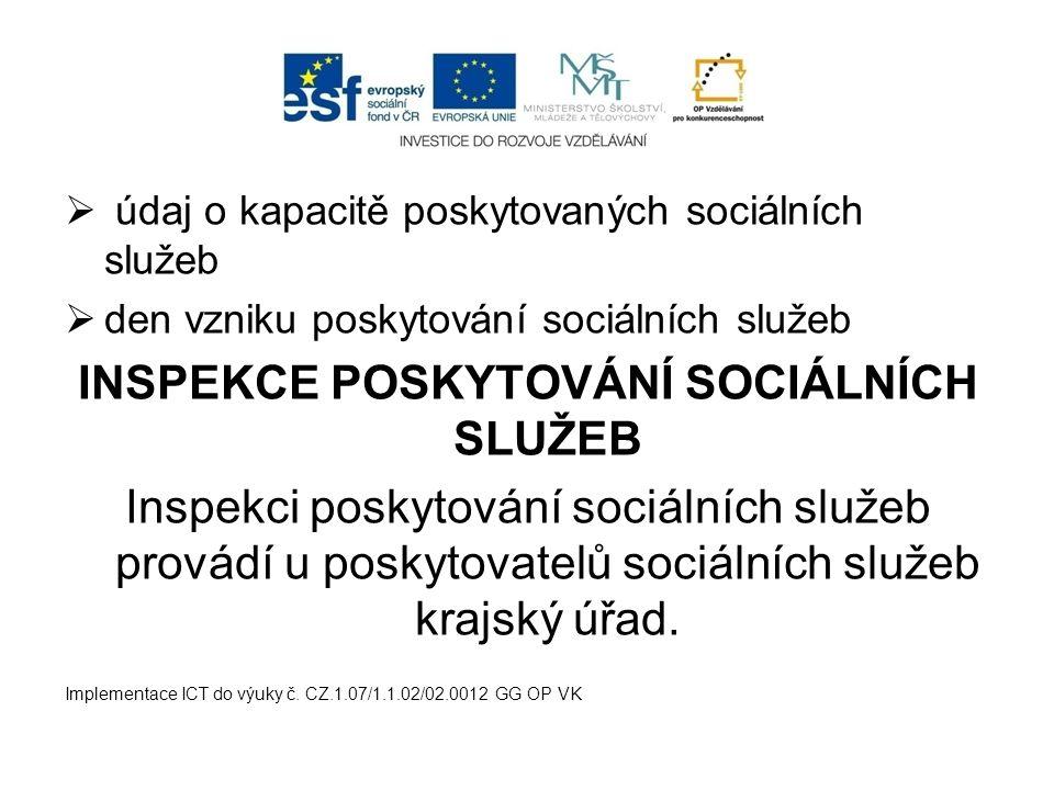  údaj o kapacitě poskytovaných sociálních služeb  den vzniku poskytování sociálních služeb INSPEKCE POSKYTOVÁNÍ SOCIÁLNÍCH SLUŽEB Inspekci poskytová