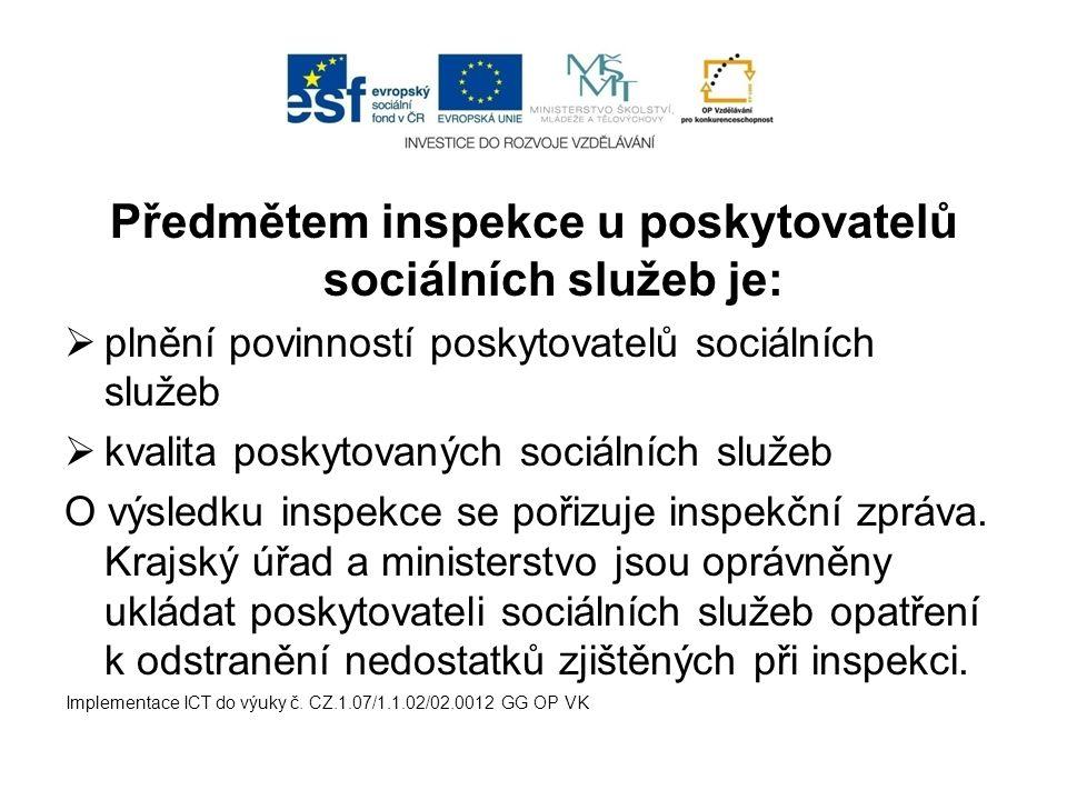 Předmětem inspekce u poskytovatelů sociálních služeb je:  plnění povinností poskytovatelů sociálních služeb  kvalita poskytovaných sociálních služeb