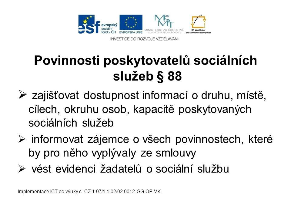 Povinnosti poskytovatelů sociálních služeb § 88  zajišťovat dostupnost informací o druhu, místě, cílech, okruhu osob, kapacitě poskytovaných sociální